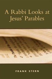 A Rabbi Looks at Jesus' Parables  -     By: Frank Stern