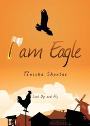 I Am Eagle: Look Up and Fly  -     By: Tanisha Shontae