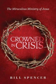 Crowned in Crisis  -     By: Bill Spencer