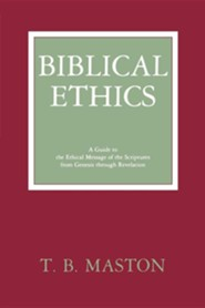 Biblical Ethics  -     By: T.B. Maston