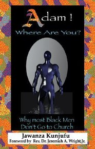 Adam! Where Are You?: Why Most Black Men Dont Go to Church  -     By: Jawanza Kunjufu, Rev. Jeremiah Wright Jr.