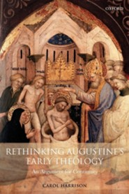 Rethinking Augustine's Early Theology: An Argument for Continuity  -     By: Carol Harrison