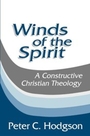 Winds of the Spirit: A Constructive Christian Theology   -     By: Peter C. Hodgson