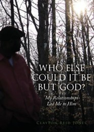 Who Else Could It Be But God?: My Relationships Led Me to Him  -     By: Clayton Reid Jones