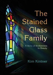 The Stained Glass Family  -     By: Kim Kintner