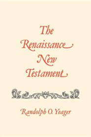 The Renaissance New Testament Volume 12: Romans 9:1-16:27, I Corinthians 1:1-10:33  -     By: Randolph O. Yeager