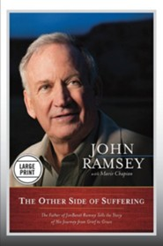 The Other Side of Suffering: The Father of JonBenet Ramsey Tells the Story of His Journey from Grief to Grace