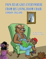 Papa Bear Goes Everywhere from His Living Room Chair: London, England  -     By: Bruce Werthwein