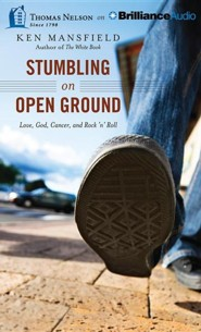 Stumbling on Open Ground: Love, God, Cancer, and Rock 'n' Roll - unabridged audiobook on CD  -     By: Ken Mansfield