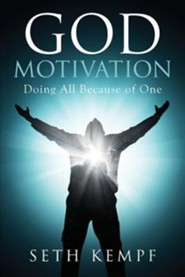 God Motivation: Doing All Because of One  -     By: Seth Kempf