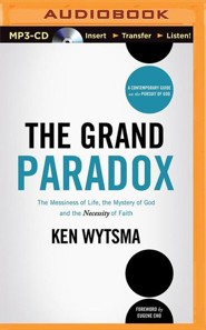 The Grand Paradox: The Messiness of Life, the Mystery of God and the Necessity of Faith - unabridged audiobook on MP3-CD  -     By: Ken Wytsma
