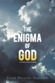 The Enigma of God: A Revelation to Man  -     By: Frank Marcello Antonetti