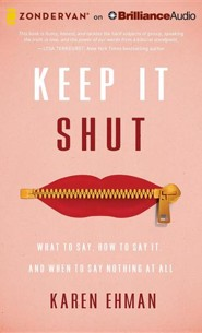 Keep It Shut: What to Say, How to Say It, and When to Say Nothing at All - unabridged audiobook on CD  -     By: Karen Ehman