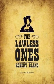 The Lawless Ones: Second Edition  -     By: Robert Blanc
