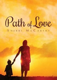Path of Love  -     By: Sherri McCarthy
