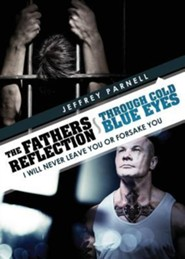 The Fathers Reflection Through Cold Blue Eyes  -     By: Jeffrey Parnell