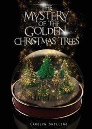 The Mystery of the Golden Christmas Trees  -     By: Carolyn Snelling