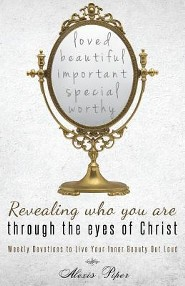 Revealing Who You Are Through the Eyes of Christ  -     By: Alexis Piper