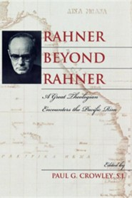 Rahner Beyond Rahner: A Great Theologian Encounters the Pacific Rim  -     By: Paul G. Crowley Jr.