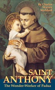 St. Anthony: The Wonder Worker of Padua  -     By: Charles Warren Stoddard