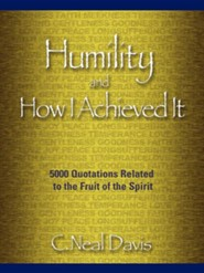 Humility and How I Acheived It  -     By: C. Neal Davis