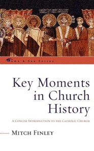 Key Moments in Church History: A Concise Introduction to the Catholic Church  -     By: Mitch Finley