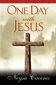 One Day with Jesus  -     By: Neysa Caceres