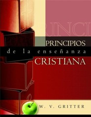 Principios de La Ensenanza Cristiana (Principles of Christian Teaching)  -     By: W.V. Gritter