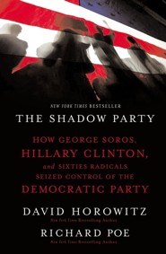 The Shadow Party: How George Soros, Hillary Clinton, and Sixties Radicals Seized Control of the Democratic Party  -     By: David Horowitz, Richard Poe