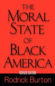 The Moral State of Black America  -     By: Rodrick K. Burton