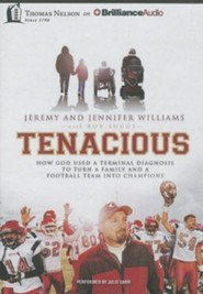 Tenacious: How God Used a Terminal Diagnosis to Turn a Family and a Football Team into Champions - unabridged audiobook on MP3-CD  -     Narrated By: Jennifer Williams     By: Jeremy Williams