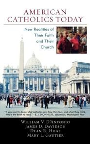 American Catholics Today: New Realities of Their Faith and Their Church  -     By: William V. D'Antonio, James D. Davidson, Dean R. Hoge