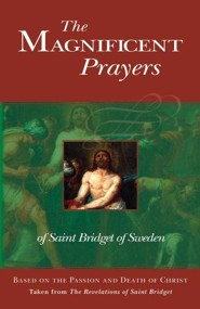 The Magnificent Prayers of Saint Bridget of Sweden: Based on the Passion and Death of Our Lord and Savior Jesus Christ  -     By: St. Bridget of Sweden