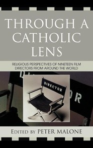 Through a Catholic Lens: Religious Perspectives of Nineteen Film Directors from Around the World  -     Edited By: Peter Malone     By: Peter Malone(ED.)