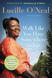 Walk Like You Have Somewhere to Go   -     By: Lucille O'Neil