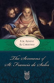 The Sermons of St. Francis de Sales for Advent and Christmas  -     Edited By: Lewis S. Fiorelli     By: Saint Francis De Sales