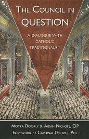 The Council In Question: A Dialogue With Catholic Traditionalism  -     By: Moyra Doorly, Aidan Nichols O.P.