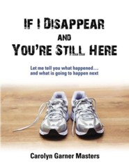 If I Disappear and You're Still Here  -     By: Carolyn Garner Masters