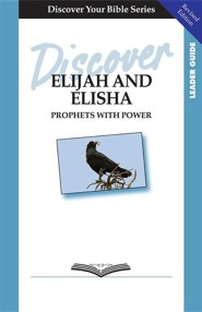 Discover Elijah and Elisha: Prophets with PowerLeader Guide, R Edition