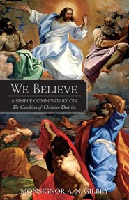 We Believe: A Simple Commentary on the Catechism of Christian Doctrine  -     By: Monsignor A.N. Gibley