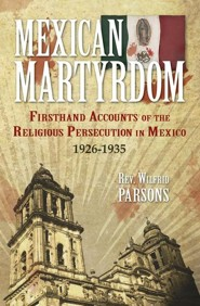 Mexican Martyrdom  -     By: Wilfrid Parsons