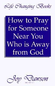 How to Pray for Someone Near You Who Is Away from God  -     By: Joy Dawson