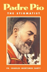 Padre Pio-The Stigmatist  -     By: Father Charles Mortimer Carty