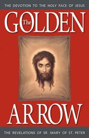 The Golden Arrow  -     Edited By: Dorothy Scallan     Translated By: Emeric B. Scallan S.T.B.     By: Sister Mary of St. Peter
