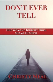 Don't Ever Tell: One Woman's Journey from Shame to Shine  -     By: Christy Neal