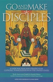 Go and Make Disciples: A National Plan and Strategy for Catholic Evangelization in the United States, Edition 0010Anniversary  -     By: Francis George