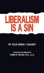 Liberalism is a Sin  -     By: Father Felix Sarda Y. Salvany