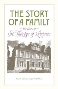 The Story of a Family: The Home of St. Théresé of Lisieux