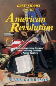 Great Stories of the American Revolution  -     By: Webb B. Garrison