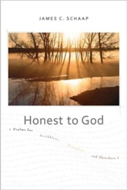 Honest to God: Psalms for Scribblers, Scrawlers, and Sketchers  -     By: James C. Schaap